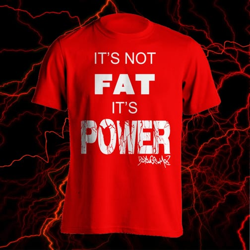It's Not FAT, It's POWER