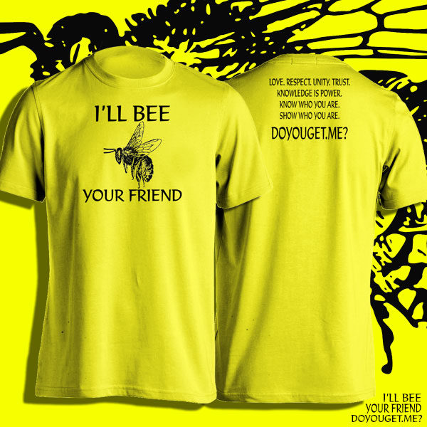 I'll BEE Your Friend | DoYouGet.Me?